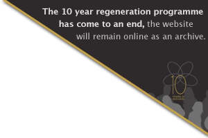 The 10 year regeneration programme has come to an end, the website will remain online as an archive.